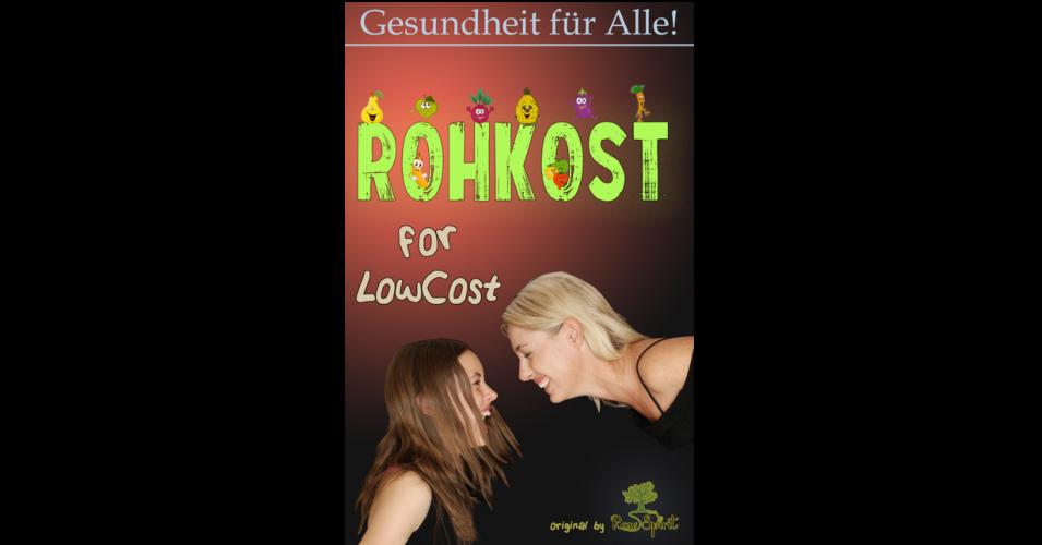 Rohkost for LowCost - Gesunde Ernährung für unter 50€ im Monat