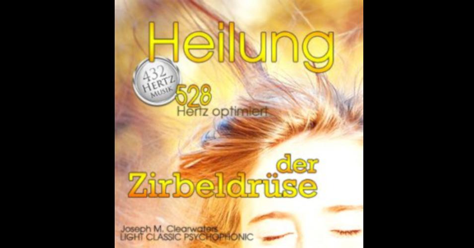 Heilung der Zirbeldrüse - 432 & 528 Hertz-Musik